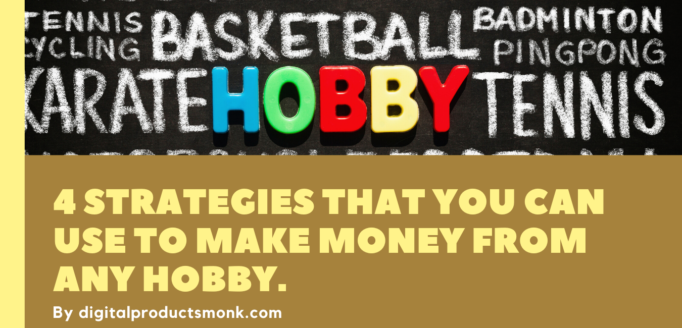 4 strategies that you can use to make money from any hobby.
