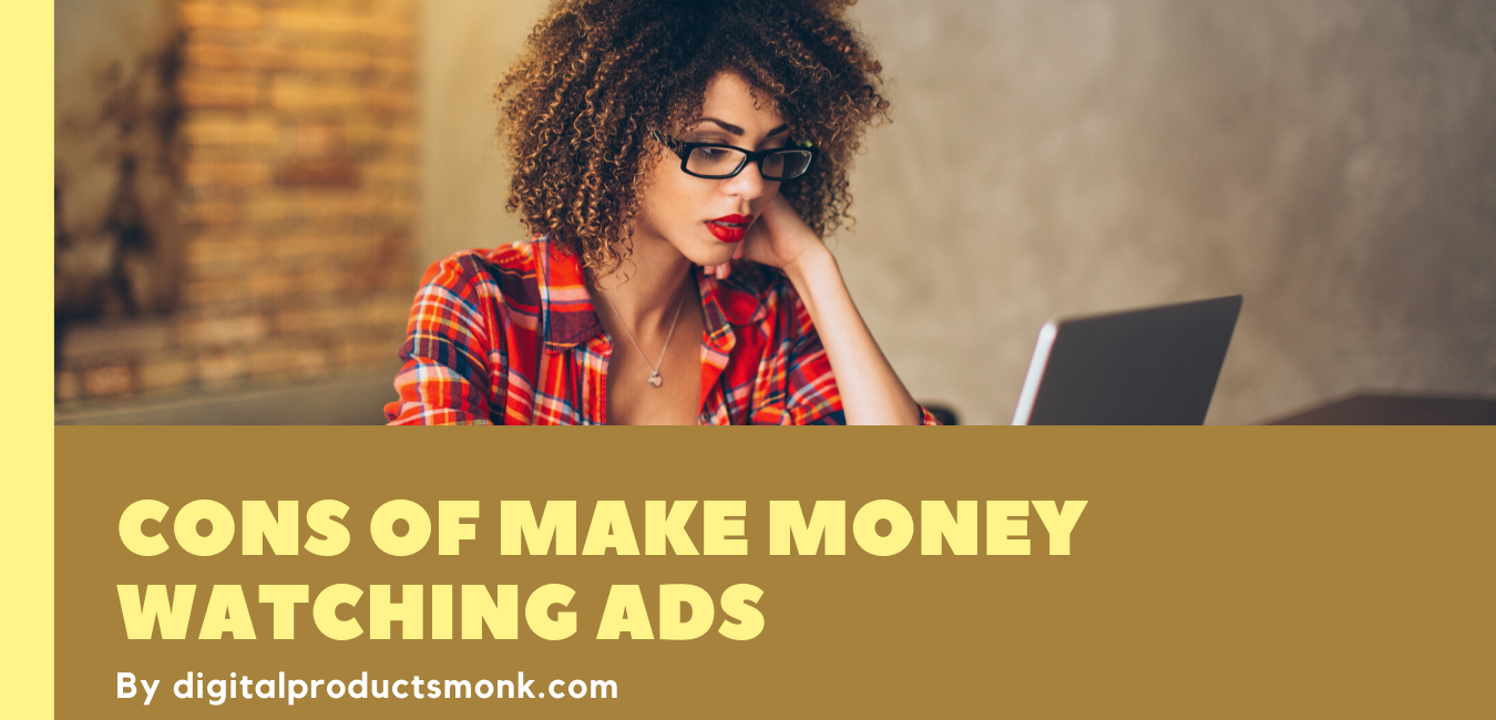 Cons of Make Money Watching Ads