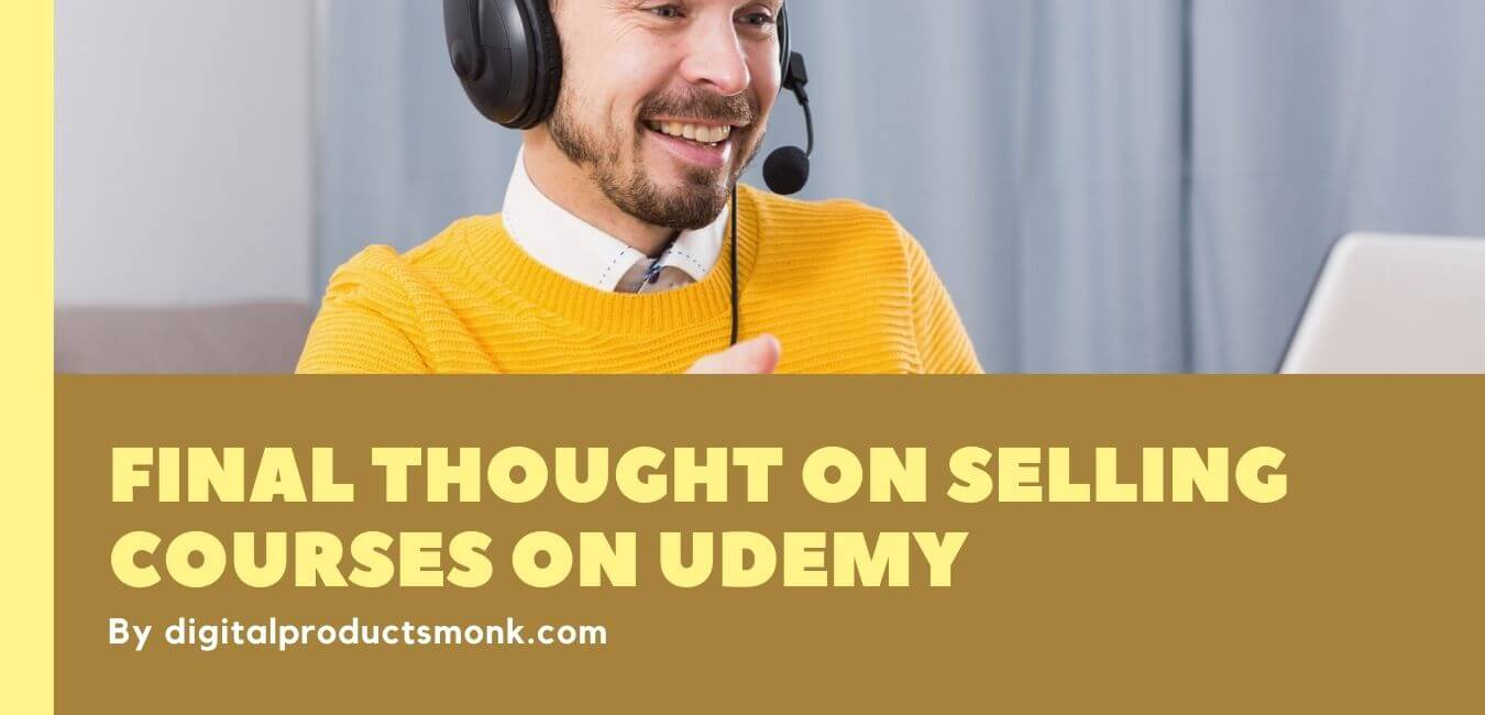 Final Thought On Selling Courses On Udemy