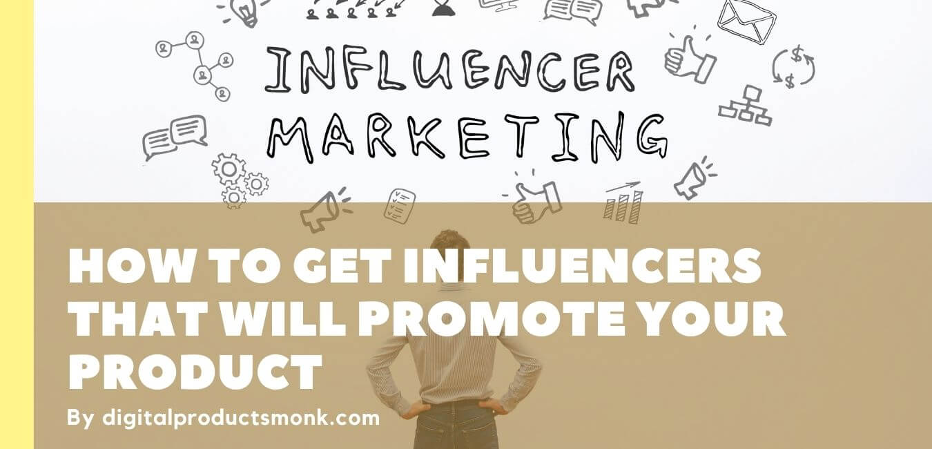 How To Get Influencers That Will Promote Your Product