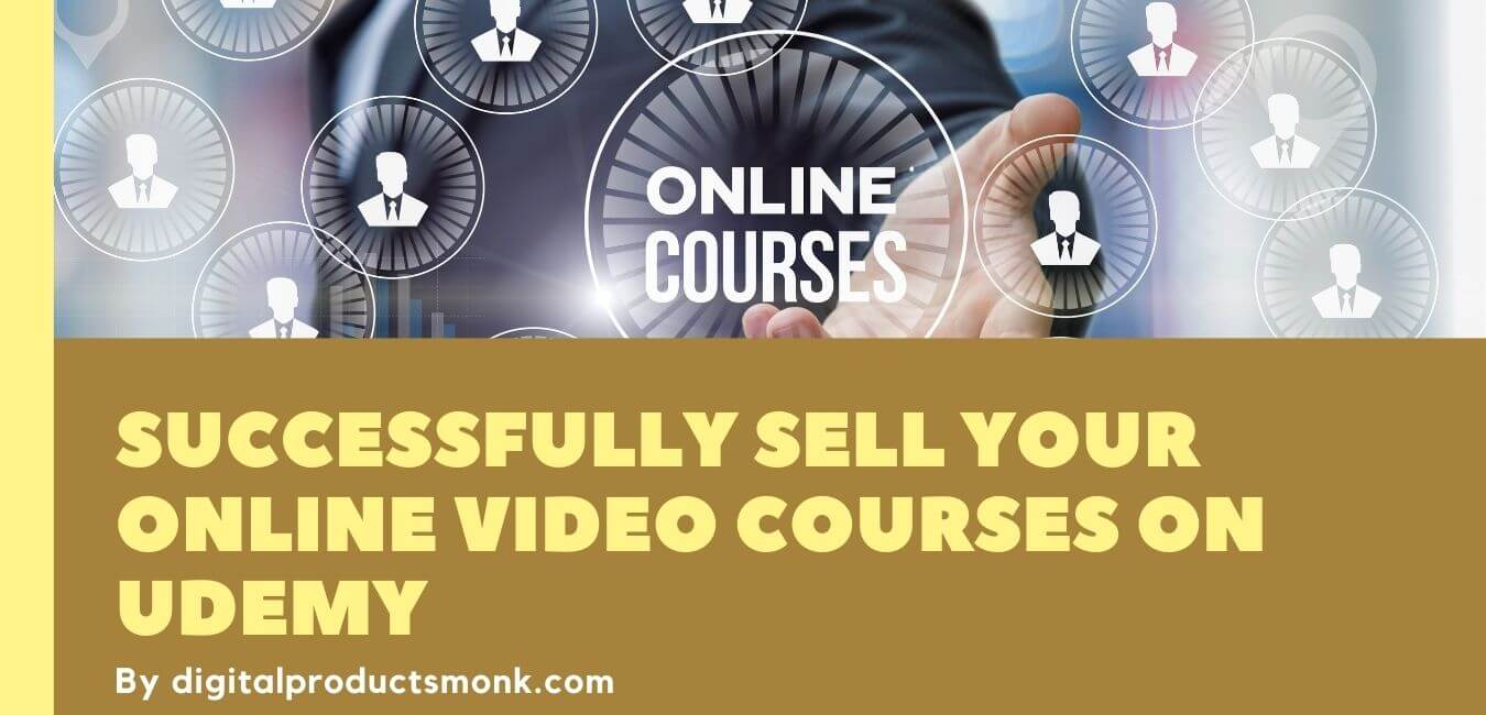 Successfully Sell Your Online Video Courses On Udemy