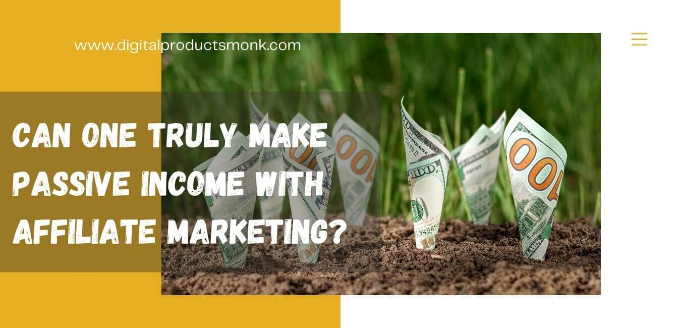 Can one truly make passive income with affiliate marketing