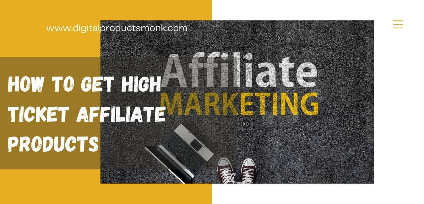 How To Get High Ticket Affiliate Products