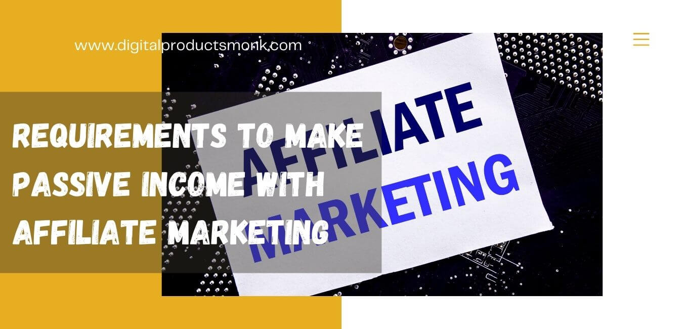 Requirements to make passive income with affiliate marketing