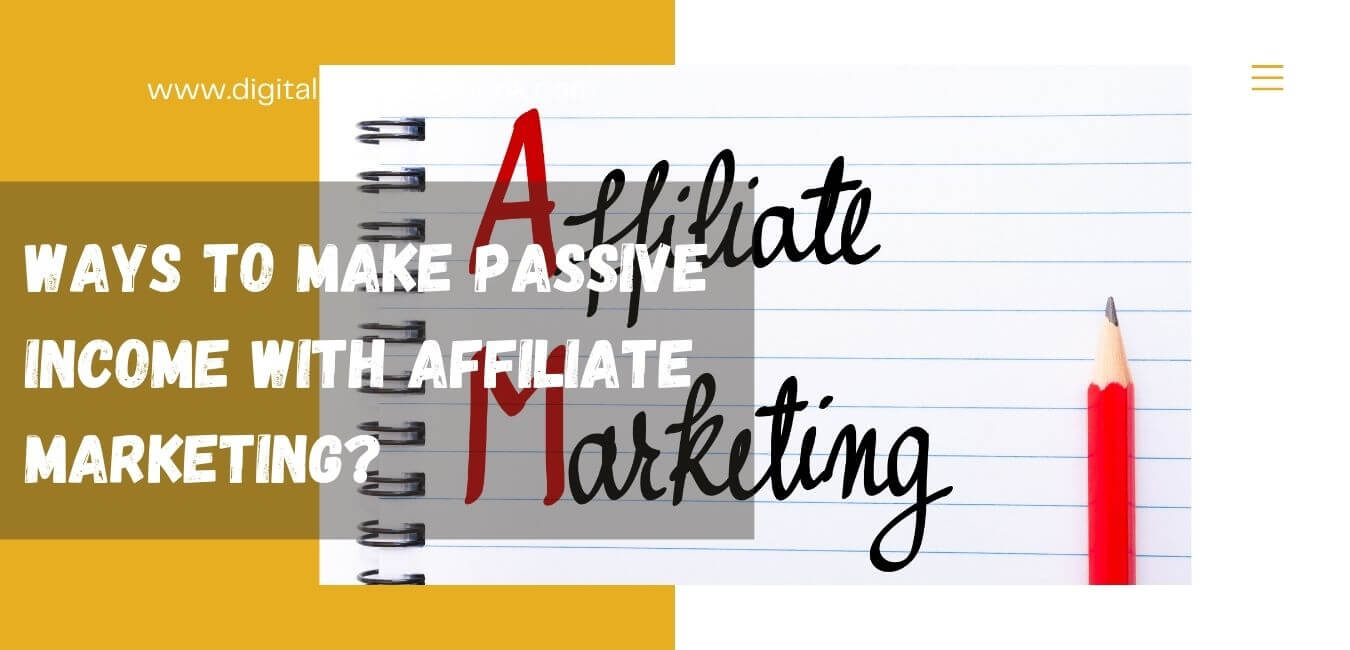 Ways to make passive income with Affiliate Marketing