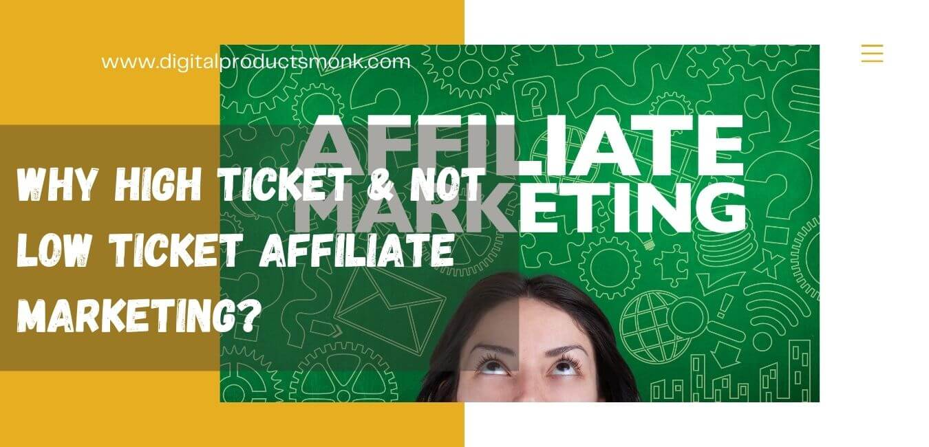 Why High Ticket & Not Low Ticket Affiliate Marketing?