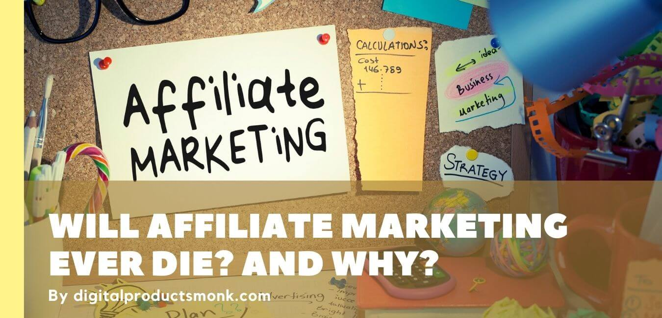 Will Affiliate Marketing Ever Die? And Why?