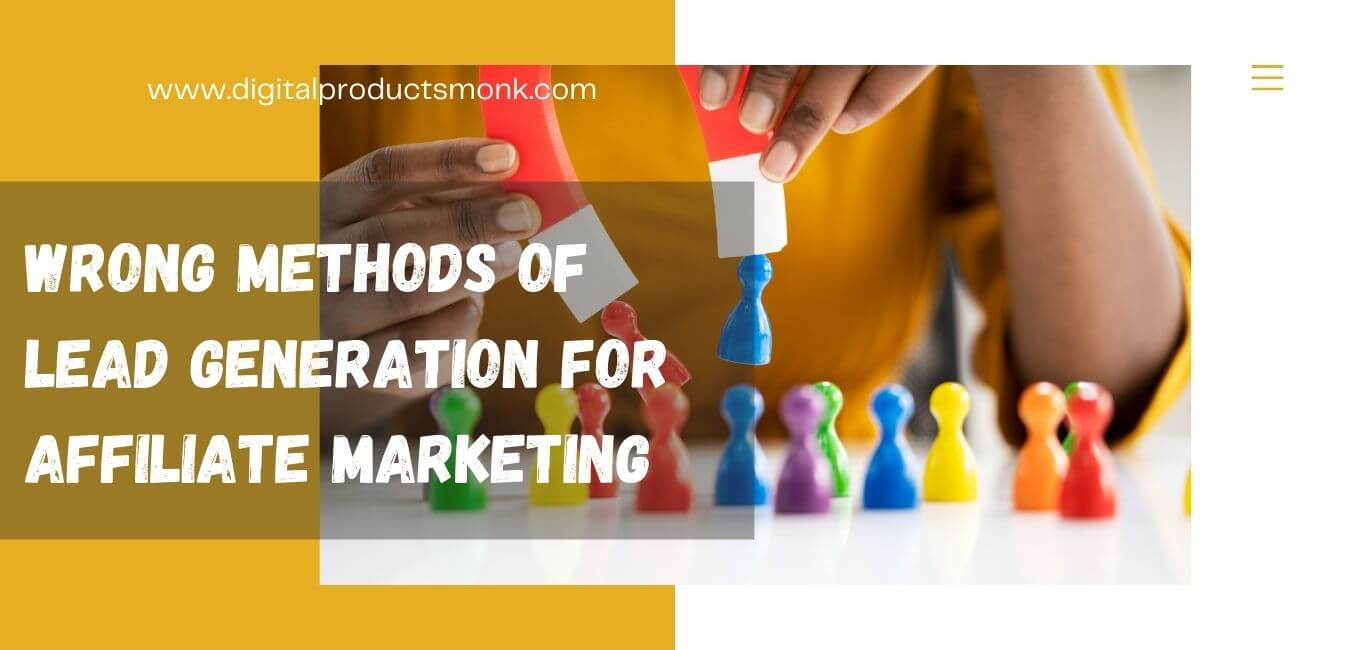 Wrong Methods of Lead Generation For Affiliate Marketing